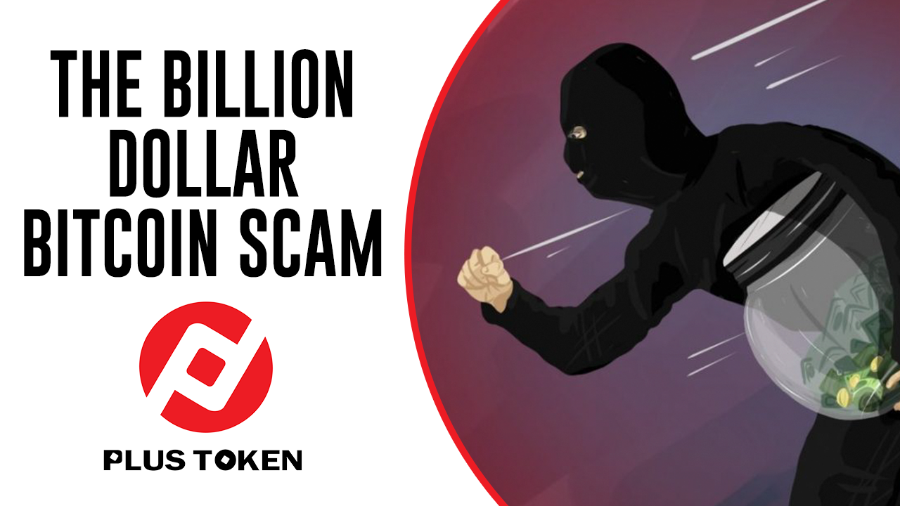 PlusToken: The Billion Dollar Bitcoin Scam